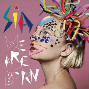 Antipodean sunshine to blow away the rain : We Are Born by Sia