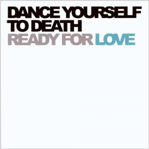 Rock, pop and waggle : Ready For Love by Dance Yourself To Death
